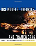 Carroll, John: Hci Models, Theories, and Frameworks: Toward a Multidisciplinary Science