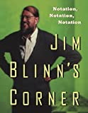 Blinn, Jim: Jim Blinn's Corner:  Notation, Notation, Notation (The Morgan Kaufmann Series in Computer Graphics)