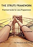 Spielman, Sue: The Struts Framework: Practical Guide for Java Programmers