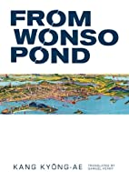 From Wonso Pond: A Korean Novel by Kang…