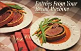 Donna R. German: Entrees from Your Bread Machine (Nitty Gritty Cookbooks)