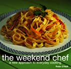 The Weekend Chef: A New Approach to Everyday…