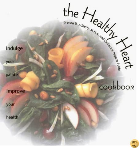 The Healthy Heart Cookbook: Indulge Your Palate-Improve Your Health