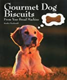 MacDonald, Sondra: Gourmet Dog Biscuits: From Your Bread Machine