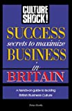 North, Peter: Success Secrets to Maximize Business in Britain (Culture Shock! Success Secrets to Maximize Business)