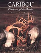 Caribou : wanderer of the tundra by Tom…