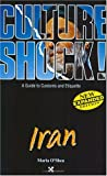 Maria O'Shea: Iran: A Guide to Customs and Etiquette (Culture Shock! A Survival Guide to Customs & Etiquette)