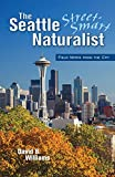 Williams, David B.: The Street-Smart Naturalist: Field Notes From Seattle