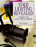 Cunningham, Glen: Stage Lighting Revealed: A Design and Execution Handbook