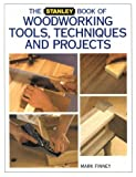 Finney, Mark: The Stanley Book of Woodworking Tools, Techniques and Projects