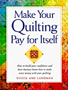 Make your quilting pay for itself by Sylvia…