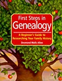 Allen, Desmond Walls: First Steps in Genealogy: A Beginner&#39;s Guide to Researching Your Family History