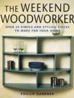 Gardner, Phillip: The Weekend Woodworker