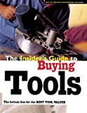 Self, Charles R.: The Insiders Guide to Buying Tools: The Bottom Line for the Best Tool Values