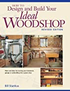 How to Design and Build Your Ideal Woodshop…