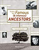 McClure, Rhonda: Finding Your Famous and Infamous Ancestors : Uncover the Rogues, Renegades, and Royals in Your Family Tree