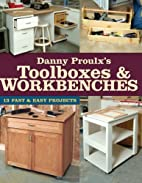 Danny Proulx's Toolboxes & Workbenches by…