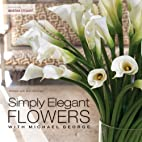 Simply Elegant Flowers With Michael George…