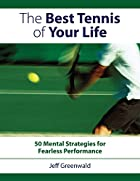 The Best Tennis of Your Life: 50 Mental…