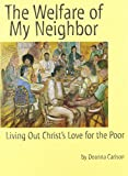 Sherman, Amy L.: The Welfare of My Neighbor: Living Out Christ&#39;s Love for the Poor