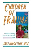 Middleton-Moz, Jane: Children of Trauma: Rediscovering Your Discarded Self
