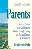 Dayton, Tian: Daily Affirmation for Parents: How to Nurture Your Children and Renew Yourself During the Ups and Downs of Parenthood