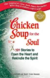 Hansen, Mark Victor: Chicken Soup for the Soul: 101 Stories to Open the Heart &amp; Rekindle the Spirit
