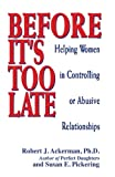 Ackerman, Robert: Before It's Too Late: Helping Women in Controlling or Abusive Relationships