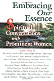 Kubler-Ross, Elisabeth: Embracing Our Essence: Spiritual Conversations With Prominent Women