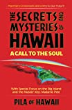 Pila of Hawaii: Secrets and Mysteries of Hawaii: A Call to the Soul  Planetary Crossroads and the Key to Our Future