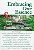Skog, Susan: Embracing Our Essence: Conversations With Prominent Women