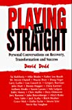 Dodd, David: Playing It Straight: Personal Conversations on Recovery, Transformation and Success