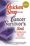 Kirkhart, Beverly: Chicken Soup for the Cancer Survivor's Soul: 101 Healing Stories About Those Who Have Survived Cancer
