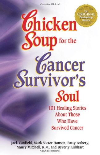 chicken-soup-for-the-cancer-survivors-soul-101-healing-stories-about-those-who-have-survived-cancer