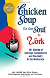 Canfield, Jack: Chicken Soup for the Soul at Work: 101 Stories of Courage, Compassion & Creativity in the Workplace