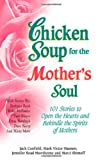 Hansen, Mark Victor: Chicken Soup for the Mother's Soul: 101 Stories to Open the Hearts and Rekindle the Spirits of Mothers