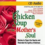 Canfield, Jack: Chicken Soup for the Mother's Soul: Stories to Open the Hearts and Rekindle the Spirits of Mothers (Chicken Soup for the Soul (Audio Health Communications))