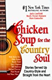 Canfield, Jack L.: Chicken Soup for the Country Soul: Stories Served up Country-Style and Straight from the Heart