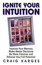 Ignite Your Intuition: Improve Your Memory,…