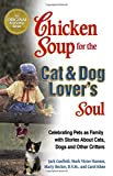 Hansen, Mark Victor: Chicken Soup for the Cat & Dog Lover's Soul: Celebrating Pets As Family With Stories About Cats, Dogs and Other Critters