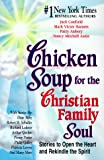 Canfield, Jack L.: Chicken Soup for the Christian Family Soul: Stories to Open the Heart and Rekindle the Spirit