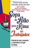 Hansen, Mark Victor: Sopa De Pollo Para El Alma Del Trabajador: Historias De Valor, Compasion Y Creatividad En El Lugar De Trabajo