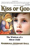Ball, Marshall Stewart: Kiss of God: The Wisdom of a Silent Child