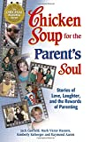 Mark Victor Hansen: Chicken Soup for the Parent's Soul: 101 Stories of Loving, Learning and Parenting