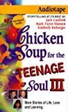 Canfield, Jack: Chicken Soup for the Teenage Soul III: More Stories of Life, Love and Learning (Chicken Soup for the Soul (Audio Health Communications))