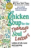 Canfield, Jack: Chicken Soup for the Teenage Soul Letters: Letters of Life, Love and Learning (Chicken Soup for the Soul)