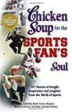 Hansen, Mark Victor: Chicken Soup for the Sports Fan&#39;s Soul: 101 Stories of Insight, Inspiration and Laughter in the World
