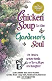 Hansen, Mark Victor: Chicken Soup for the Gardener's Soul: 101 Stories to Sow Seeds of Love, Hope and Laughter