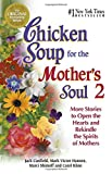 Jack Canfield: Chicken Soup for the Mother's Soul 2: More Stories to Open the Hearts and Rekindle the Spirits of Mothers (Chicken Soup for the Soul)