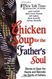 Canfield, Jack L.: Chicken Soup for the Father's Soul: 101 Stories to Open the Hearts and Rekindle the Spirits of Fathers